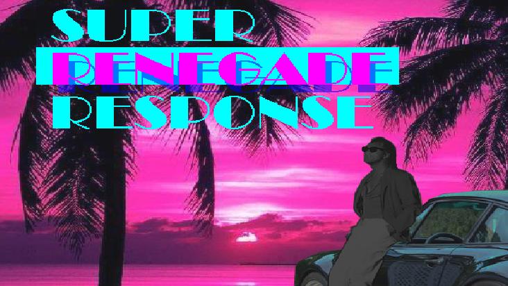 Super Renegade Response